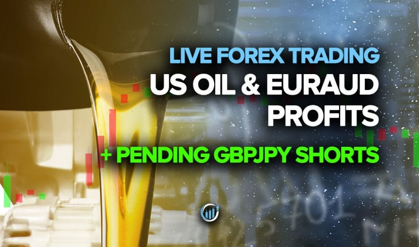 US Oil and EURAUD Profits + Pending GBPJPY Shorts