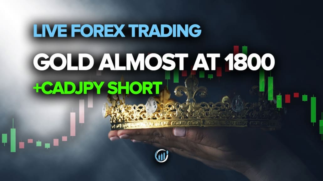 Live Forex Trading - Gold Almost at 1800 + CADJPY Short Ready?