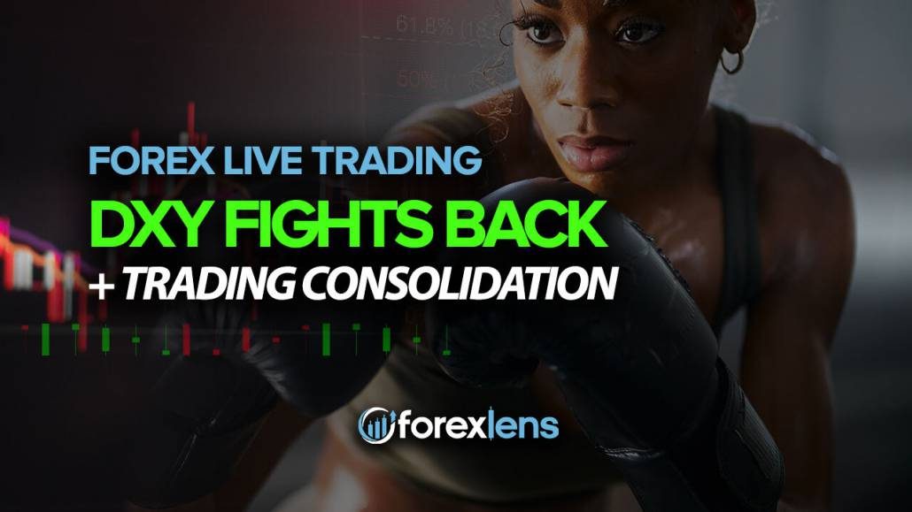 Forex Trading Room - DXY Fights Back + Trading Consolidation!