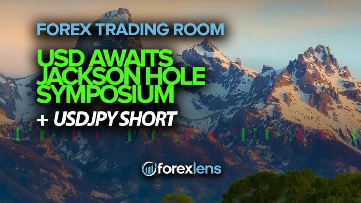 USD Awaits Jackson Hole Symposium + USDJPY Short